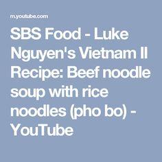 SBS Food - Luke Nguyen's Vietnam II Recipe: Beef noodle soup with rice noodles (pho bo) - YouTube