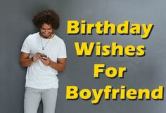 Birthday wishes and messages for boyfriend.
