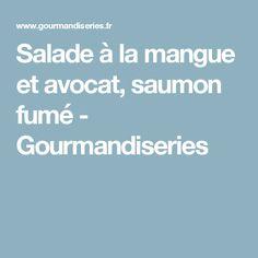 Salade à la mangue et avocat, saumon fumé - Gourmandiseries Food And Drink, Health, Vinaigrette, Provence, Illustrations, Cooker Recipes, Drinks, Cooking Food, Salud