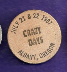 Albany Oregon 1967 Crazy Days Wooden Nickel
