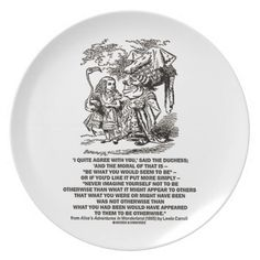 "Wonderland Be What You Would Seem To Be Duchess Party Plate #duchess #alice #quote #bewhatyouwouldseemtobe #wonderland #aliceinwonderland #logic #geek #humor #wordsandunwords Infamous passage by Lewis Carroll on the conversation between Alice and the Duchess on how one should ""Be What You Would Seem To Be"" on this plate!"