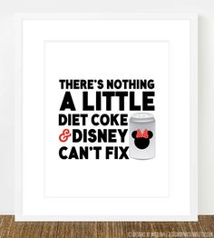 There's Nothing a Little Diet Coke & Disney Can't Fix by designsbynicolina