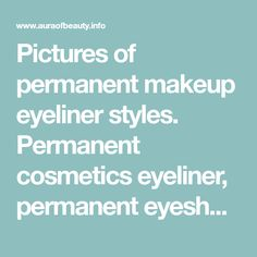 Pictures of permanent makeup eyeliner styles. Permanent cosmetics eyeliner, permanent eyeshadow, permanent cosmetics eyeliner smokey effects, and cosmetic tattoo eyeliner accents.