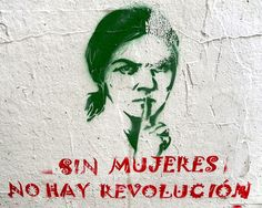 Sin mujeres, no hay revolucion by loisinwonderland via flickr, no further info.