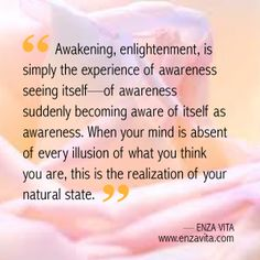 Read this quote by spiritual Author Enza vita. This  quote will let you know about realization of natural state through awareness. http://enzavita.com