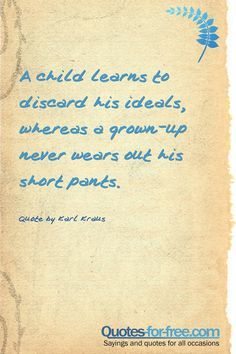 A child learns to discard his ideals, whereas a grown-up never wears out his short pants. #children,learning,self-development,changes,fashion,age #child #learns #discard #ideals #grown #wears #short #pants #karl #kraus#quotes #quote #quoteoftoday #quoteoftheday #sayings #saying Jefferson Quotes, Thomas Jefferson, Henry Ford Quotes, Morals, Bridal Gifts, Self Development, Kids Learning, Patience, Quote Of The Day