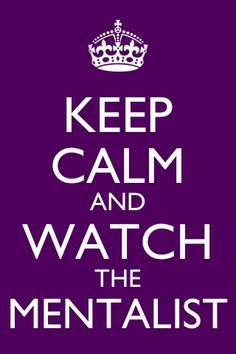 Keep calm and watch The Mentalist = so true:)