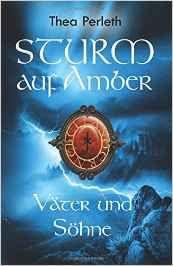 Eine Bücherwelt: Thea Perleth - Sturm auf Amber : Väter und Söhne (...
