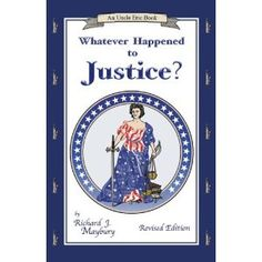"""Whatever Happened to Justice? (An Uncle Eric Book) Follow up to """"Whatever Happened to Penny Candy?"""""""