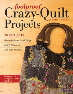 Foolproof Crazy-Quilt Projects: 10 Projects, Seam-by-Seam Stitch Maps, Stitch Dictionary, Full-Size Patterns by Jennifer Clouston Crazy Patterns, Quilt Patterns Free, Embroidery Patterns, Block Patterns, Embroidery Books, Embroidery Stitches, Free Pattern, Sewing Patterns, Crazy Quilt Blocks
