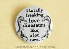I totally freaking love dinosaurs, Pinback Button, Dinosaur Pins, Extinct Badge, Paleontology Season Pin, Fossil Pins, Raptor Pinback on Etsy, $1.70