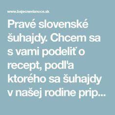 Pravé slovenské šuhajdy. Chcem sa s vami podeliť o recept, podľa ktorého sa šuhajdy v našej rodine pripravujú už celé roky. - Báječné vianoce