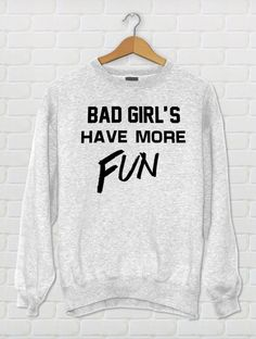 Bad girl's have more fun, Sweatshirt, Women Sweatshirt, Bad Girl's, Girl Sweatshirt, Tumblr Hoodies, Jumper, by 13SameOnly on Etsy