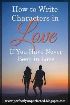 How to Write Characters in Love if You've Never Been in Love | https://perfectlyunperfected.blogspot.com/2018/02/how-to-write-characters-in-love-if.html