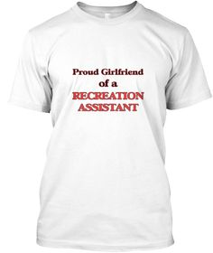 Proud Girlfriend Of A Recreation Assista White T-Shirt Front - This is the perfect gift for someone who loves Recreation Assistant. Thank you for visiting my page (Related terms: Proud Girlfriend of a Recreation Assistant,love Recreation Assistant,love,I love my Recreation Assis ...)