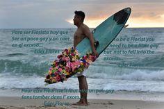 Ser Florista, es ser un poco gay sin caer en el exceso... -Eder Flores