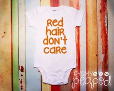 """Funny Cute Redhead Ginger Baby """"Red Hair Don't Care"""" Baby Bodysuit - White with Orange by PygmyPeapod on Etsy https://www.etsy.com/listing/228211309/funny-cute-redhead-ginger-baby-red-hair"""