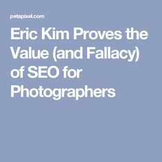 Eric Kim Proves the Value (and Fallacy) of SEO for Photographers