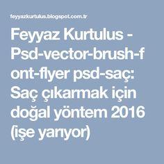 Feyyaz Kurtulus - Psd-vector-brush-font-flyer psd-saç: Saç çıkarmak için doğal yöntem 2016 (işe yarıyor)