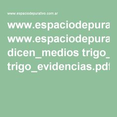 www.espaciodepurativo.com.ar dicen_medios trigo_evidencias.pdf