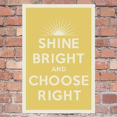 Shine Bright and Choose Right. $9.00, via Etsy.