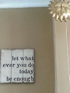 Let what ever you do today be enough.
