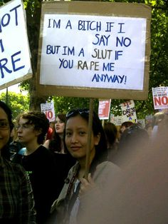 """""""I'm a bitch if I say no but I'm a slut if you rape me anyway!"""" Catch-22, laid bare. #feminism #feminist"""