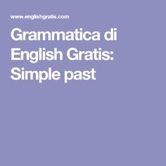 Grammatica di English Gratis: Simple past