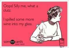 oops silly me what a clutz I spilled some more wine into my glass.....