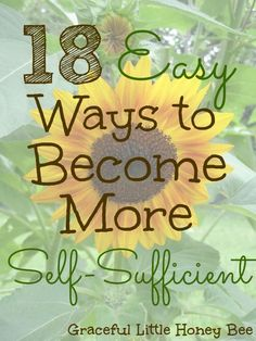 Check out these 18 Easy Ways to Become More Self-Sufficient to start living a more full and simple life.