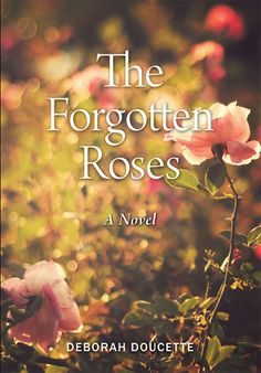 The Forgotten Roses is a story about the choices women face, the strength of family, a mystery and a little magic.