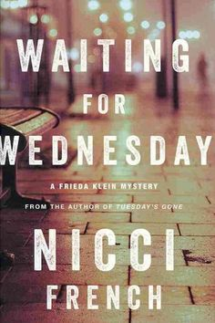 Waiting for Wednesday by Nicci French. Frieda Klein novels, Book 3. While consulting on the murder of a housewife, who was hiding a shocking secret, brilliant psychotherapist Frieda Klein is brought closer to a serial killer who has long escaped detection and wonders if she is solving both cases or if she is just the victim of her own paranoid, fragile mind.