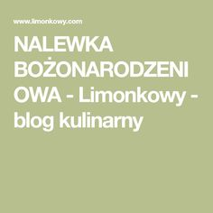 NALEWKA BOŻONARODZENIOWA - Limonkowy - blog kulinarny