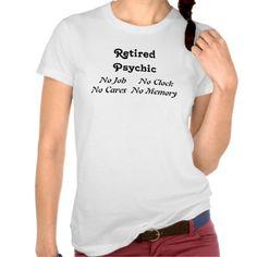 Retired Psychic T Shirts