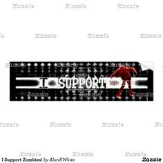 I Support Zombies! Bumper Sticker
