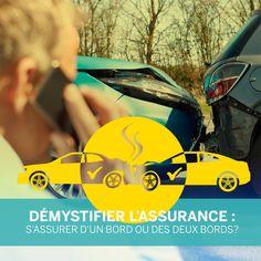 Assurer « un bord », c'est avoir une assurance responsabilité civile. Cette assurance couvre entre autres les dommages matériels causés à autrui lors d'un accident dont vous êtes responsable. Être assuré « des deux bords », c'est être couvert non seulement pour les dommages causés à autrui, mais aussi pour ses propres dommages.