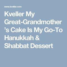 Kveller My Great-Grandmother's Cake Is My Go-To Hanukkah & Shabbat Dessert