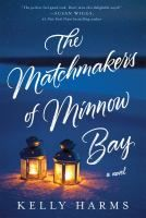 ISBN:	9781250070616 The matchmakers of Minnow Bay by Harms, Kelly... 08/16/2016
