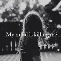 My mind is killing me quotes quote girl emo boys sad girls girly quotes sad quotes girl quotes girl sayings girl quote and sayings Frases Love, Depression Quotes, Depression Kills, Depression Support, My Demons, Describe Me, Story Of My Life, How I Feel, My Mind