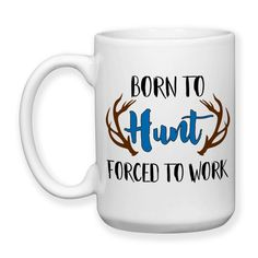 Born To Hunt Forced To Work Antlers Big Deer Rack Father's Day Hunting Mug Hunter Gift 15oz Coffee Mug