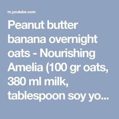 Peanut butter banana overnight oats - Nourishing Amelia (100 gr oats, 380 ml milk, tablespoon soy yogurt, small spoon of chia seeds, peanut butter and cinnemon)