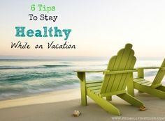 Six Tips To Stay Healthy on Vacation | Primally Inspired