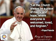 """Let the Church always be a place of mercy and hope, where everyone is welcomed, loved and forgiven."" ~ Pope Francis #PopeFrancisPH #PapalVisitPH #MercyAndCompassion More"