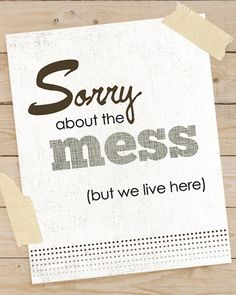 Sorry About The Mess Inspirational Art Print      Art by UUPP, $20.00