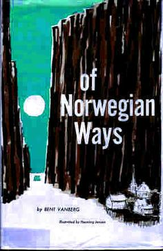 """Old Norwegian Sayings from """"Of Norwegian Ways, by Bent Vanberg  For most of the year, West Norway (where our forebears originated) looked like this"""