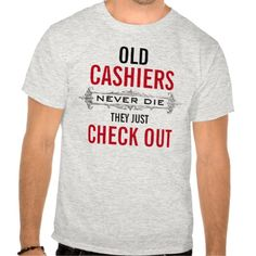 Old CASHIERS never die they just check out T Shirt, Hoodie Sweatshirt