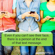 Even if you can't see their face, there is a person at the end of that text message. #StopBullying #TMYK