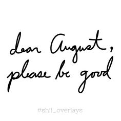 Dear August, Please Be Good August Hello August August Quotes Welcome August  Hello August Quotes