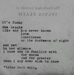 It's funny she laughs like she has never known linings or the darkness of night