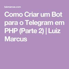 Como Criar um Bot para o Telegram em PHP (Parte 2) | Luiz Marcus